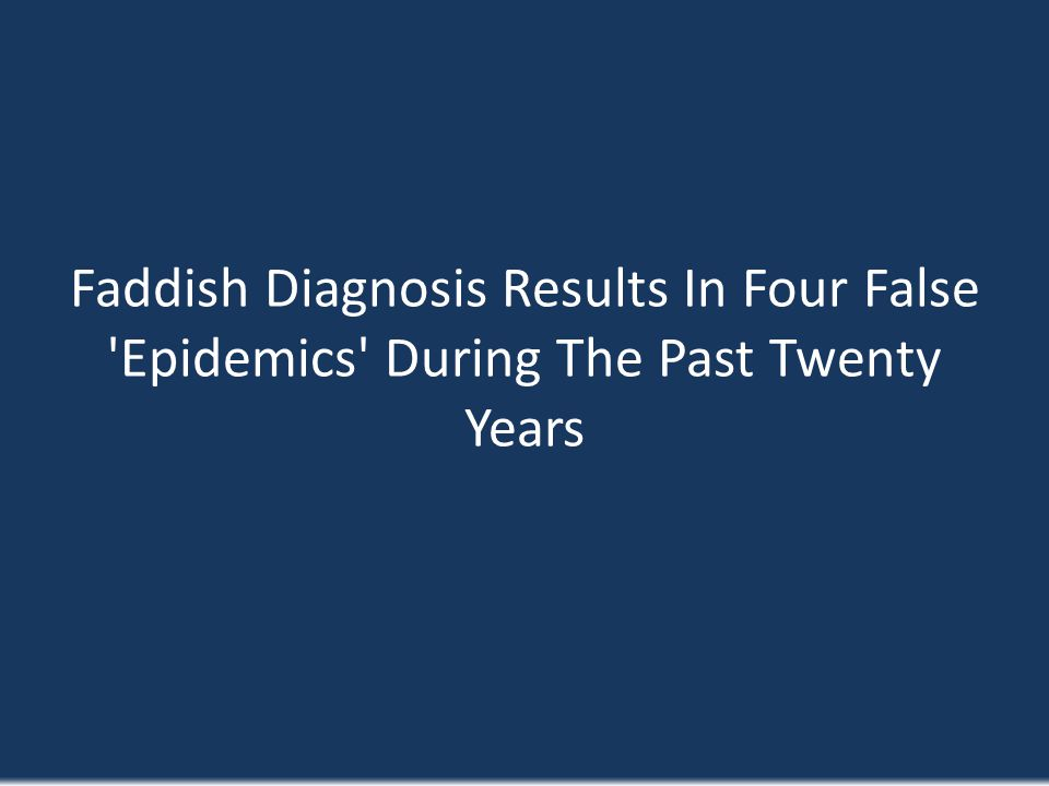 Faddish Diagnosis Results In Four False 'Epidemics' During The Past Twenty Years