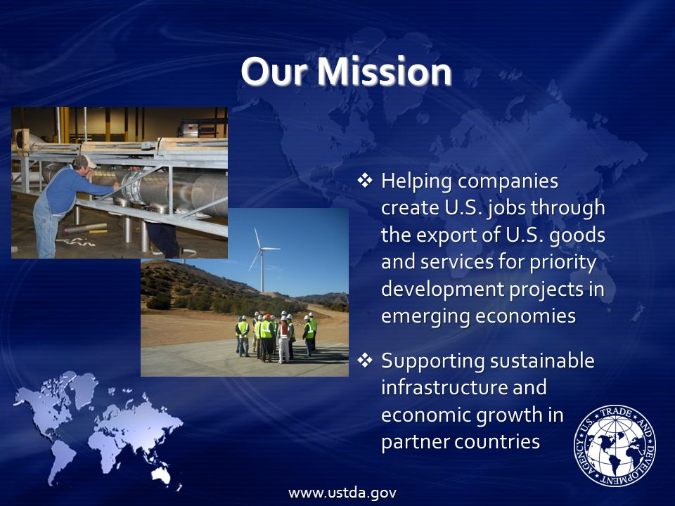 Our Mission Helping companies create U.S. jobs through the export of U.S.