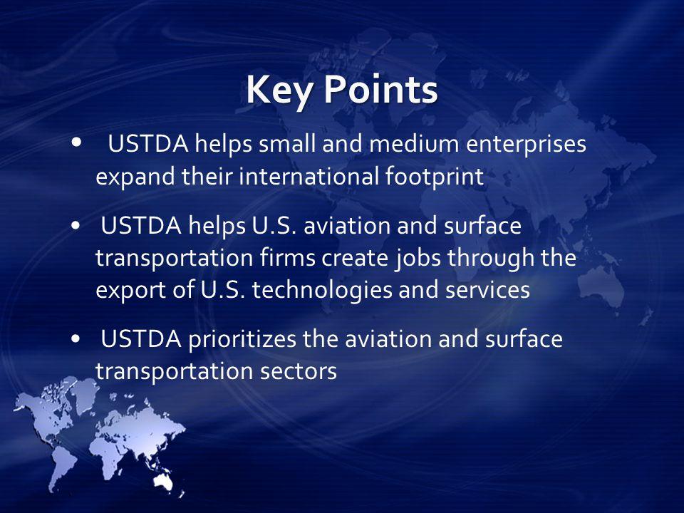 Key Points USTDA helps small and medium enterprises expand their international footprint USTDA helps U.S.