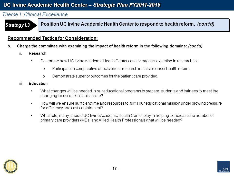 UC Irvine Academic Health Center – Strategic Plan FY2011-2015 - 17 - Position UC Irvine Academic Health Center to respond to health reform. (contd) Re