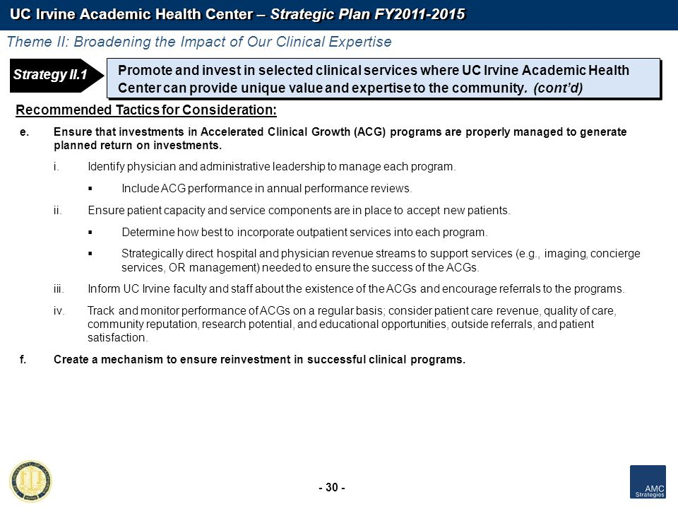 UC Irvine Academic Health Center – Strategic Plan FY2011-2015 - 30 - Recommended Tactics for Consideration: e.Ensure that investments in Accelerated C