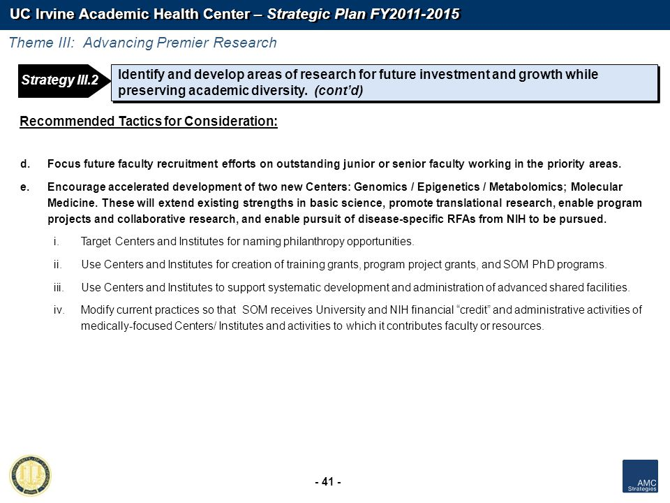 UC Irvine Academic Health Center – Strategic Plan FY2011-2015 - 41 - Recommended Tactics for Consideration: d.Focus future faculty recruitment efforts