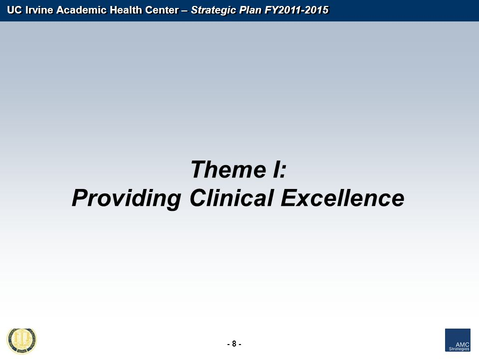 UC Irvine Academic Health Center – Strategic Plan FY2011-2015 - 8 - Theme I: Providing Clinical Excellence