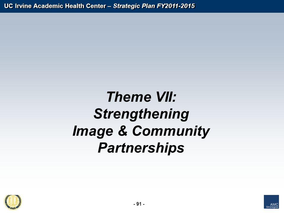 UC Irvine Academic Health Center – Strategic Plan FY2011-2015 - 91 - Theme VII: Strengthening Image & Community Partnerships