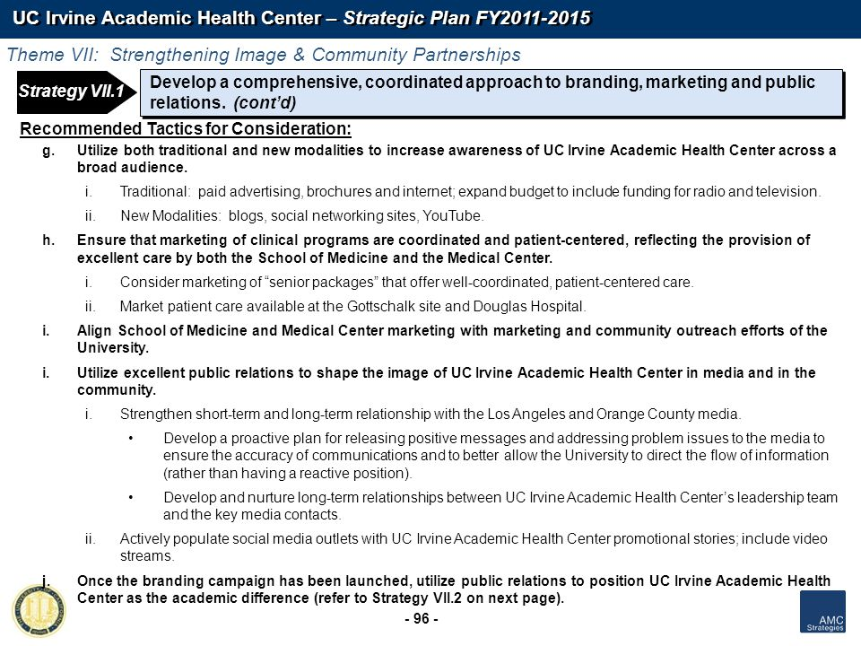 UC Irvine Academic Health Center – Strategic Plan FY2011-2015 - 96 - Develop a comprehensive, coordinated approach to branding, marketing and public r