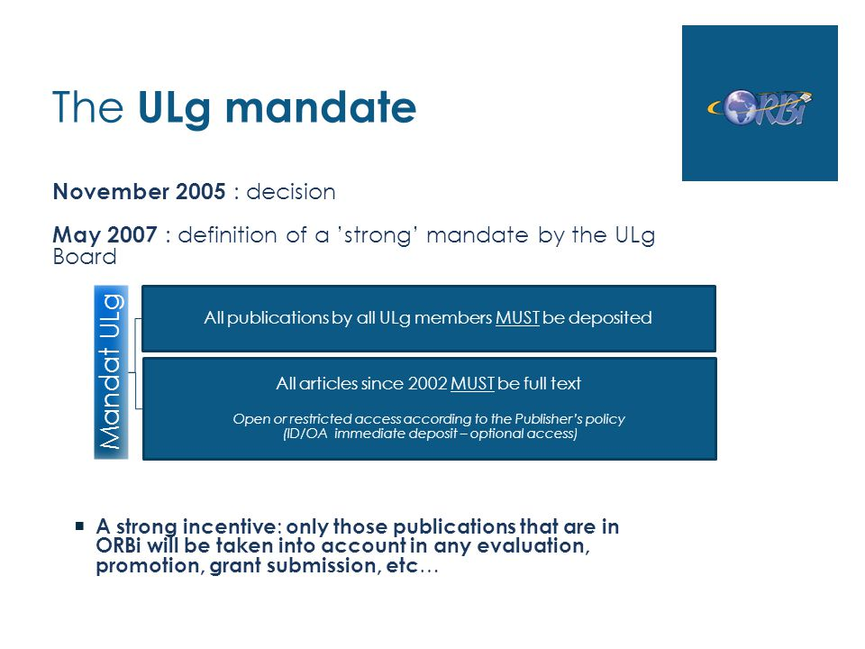 The ULg mandate November 2005 : decision May 2007 : definition of a strong mandate by the ULg Board A strong incentive : only those publications that