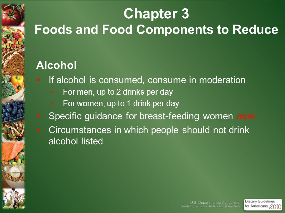 U.S. Department of Agriculture Center for Nutrition Policy and Promotion Chapter 3 Foods and Food Components to Reduce Alcohol If alcohol is consumed,