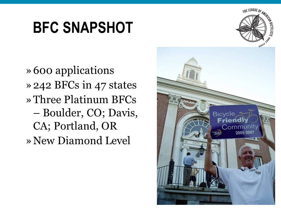 BFC SNAPSHOT »600 applications »242 BFCs in 47 states »Three Platinum BFCs – Boulder, CO; Davis, CA; Portland, OR »New Diamond Level