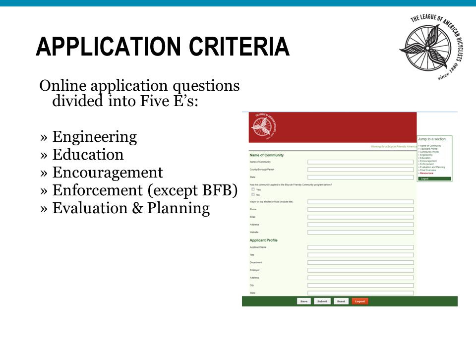 APPLICATION CRITERIA Online application questions divided into Five Es: »Engineering »Education »Encouragement »Enforcement (except BFB) »Evaluation & Planning