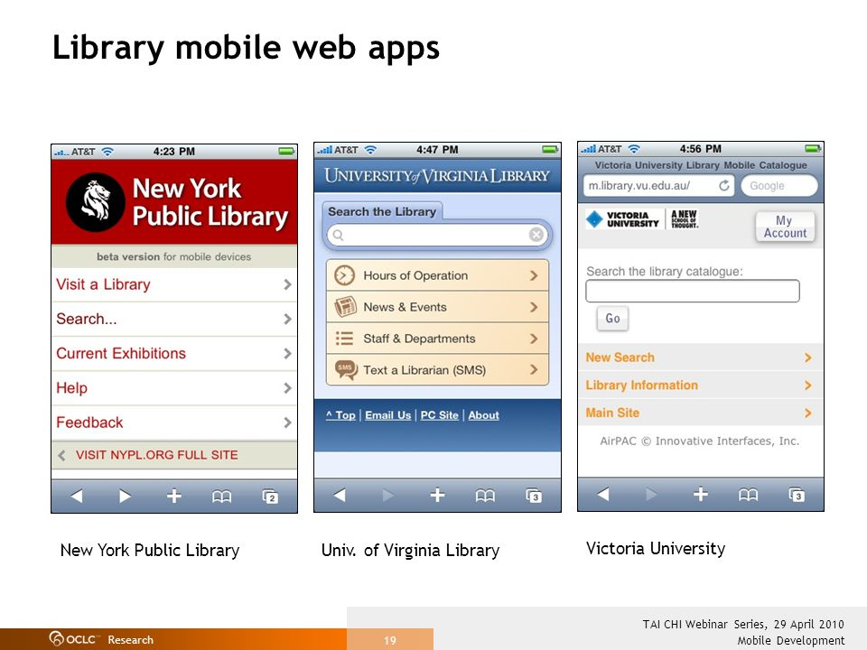 Research Mobile Development TAI CHI Webinar Series, 29 April 2010 19 Library mobile web apps New York Public Library Univ.