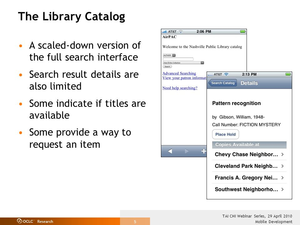 Research Mobile Development TAI CHI Webinar Series, 29 April 2010 5 The Library Catalog A scaled-down version of the full search interface Search resu