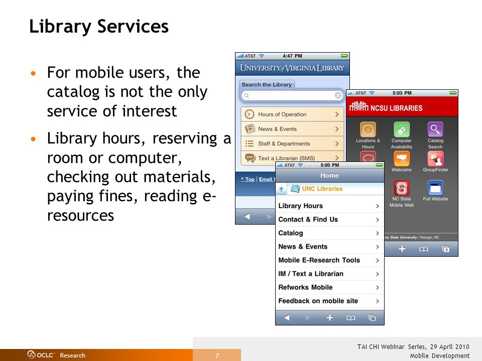 Research Mobile Development TAI CHI Webinar Series, 29 April 2010 7 Library Services For mobile users, the catalog is not the only service of interest