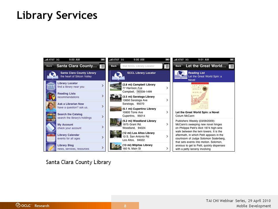 Research Mobile Development TAI CHI Webinar Series, 29 April 2010 8 Library Services Santa Clara County Library