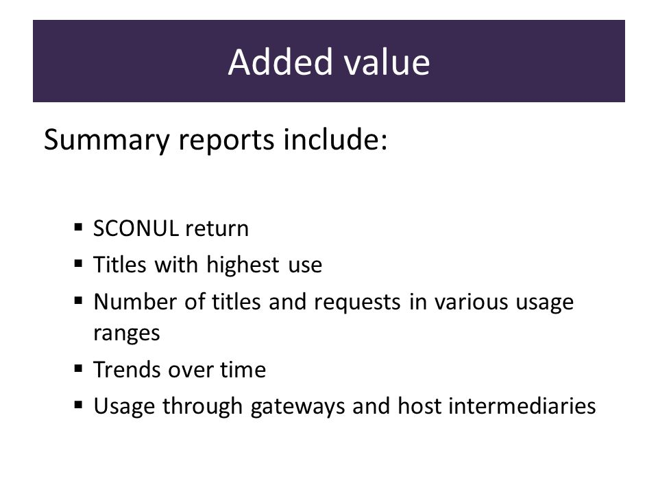 Summary reports include: SCONUL return Titles with highest use Number of titles and requests in various usage ranges Trends over time Usage through ga