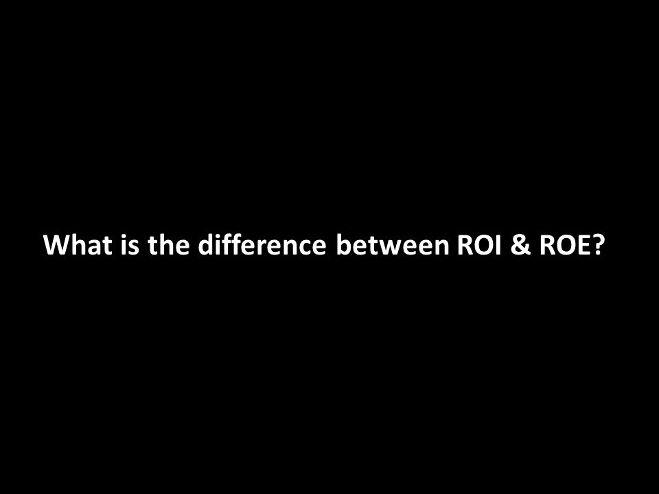 What is the difference between ROI & ROE