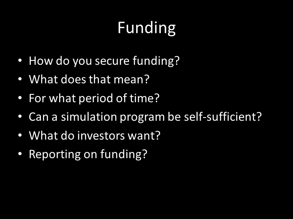 Funding How do you secure funding. What does that mean.