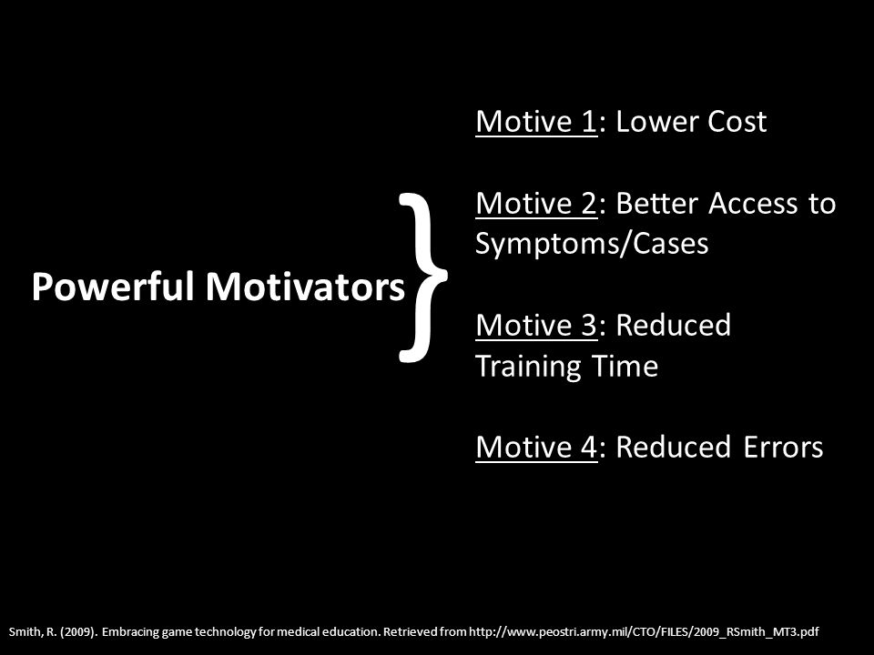 Powerful Motivators Smith, R. (2009). Embracing game technology for medical education.