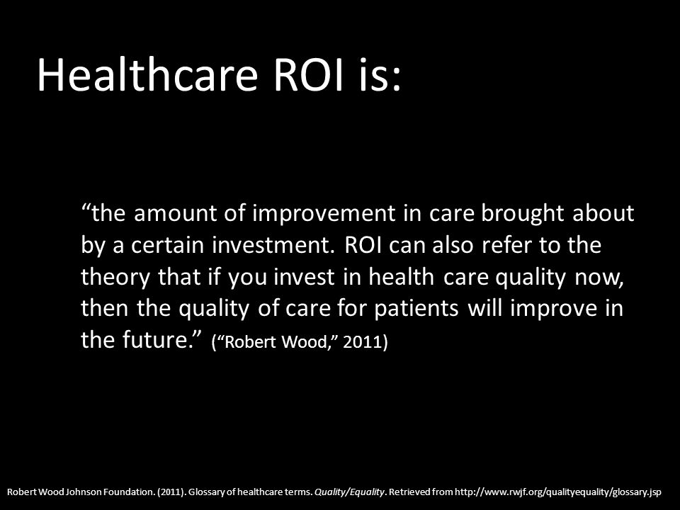 Healthcare ROI is: the amount of improvement in care brought about by a certain investment.