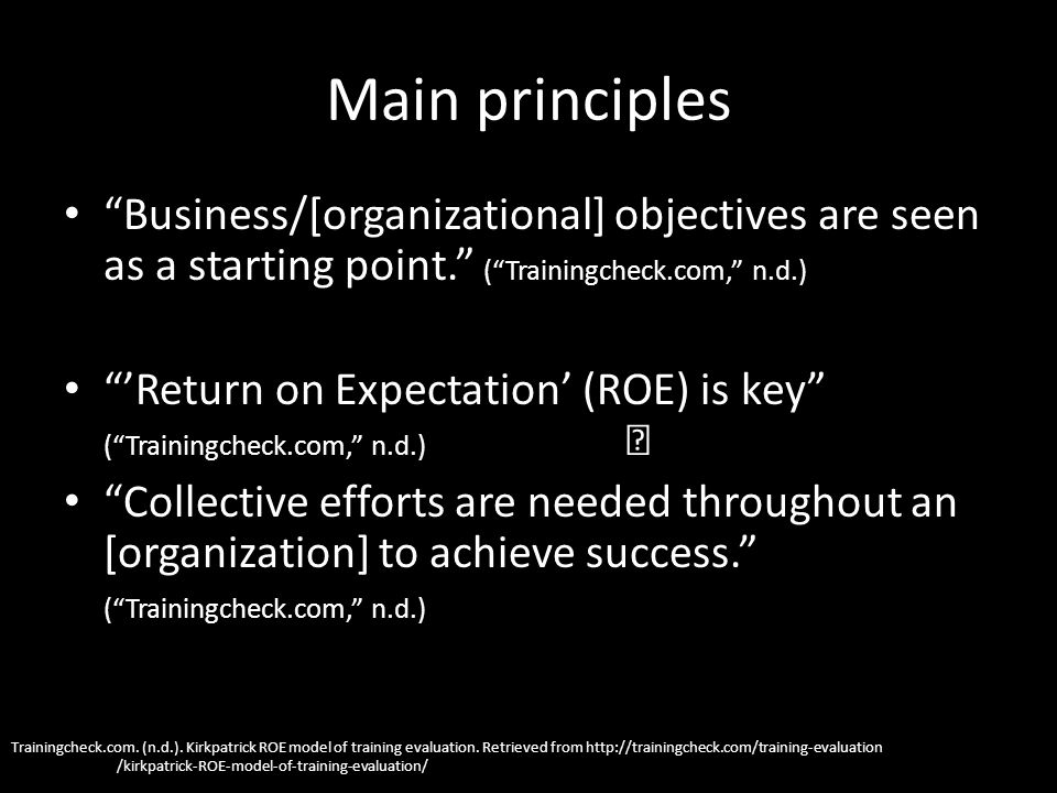 Main principles Business/[organizational] objectives are seen as a starting point. (Trainingcheck.com, n.d.) Return on Expectation (ROE) is key (Train