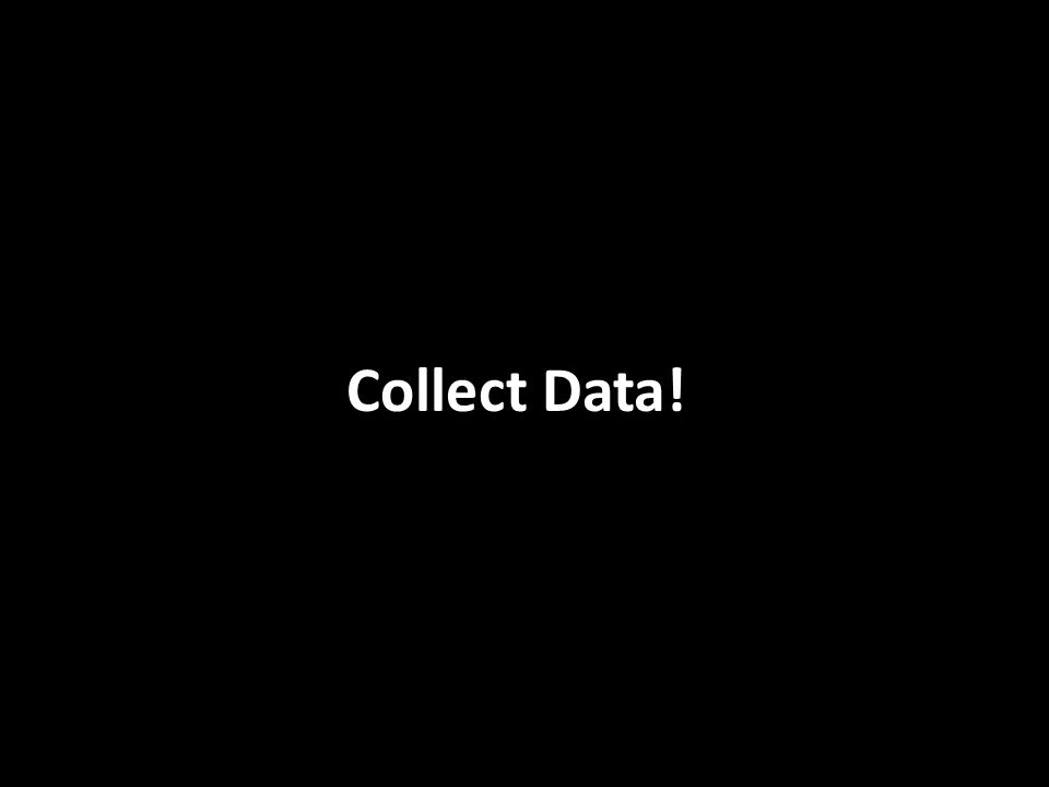 Collect Data!
