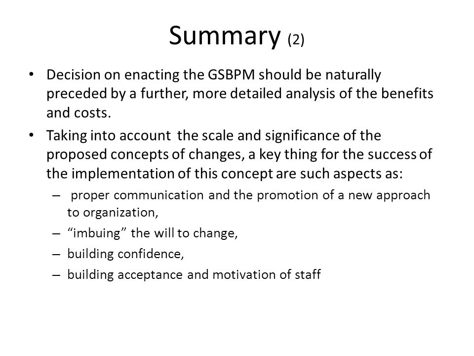 Summary (2) Decision on enacting the GSBPM should be naturally preceded by a further, more detailed analysis of the benefits and costs. Taking into ac