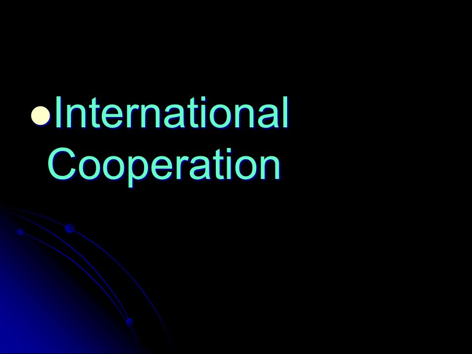International Cooperation International Cooperation