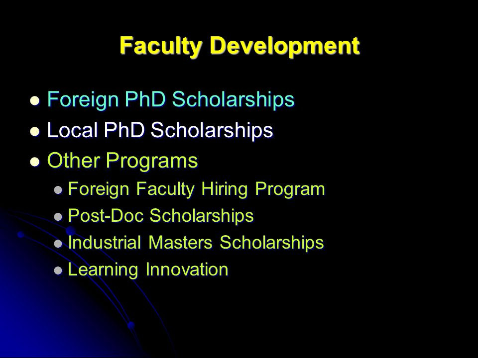 Faculty Development Foreign PhD Scholarships Foreign PhD Scholarships Local PhD Scholarships Local PhD Scholarships Other Programs Other Programs Foreign Faculty Hiring Program Foreign Faculty Hiring Program Post-Doc Scholarships Post-Doc Scholarships Industrial Masters Scholarships Industrial Masters Scholarships Learning Innovation Learning Innovation