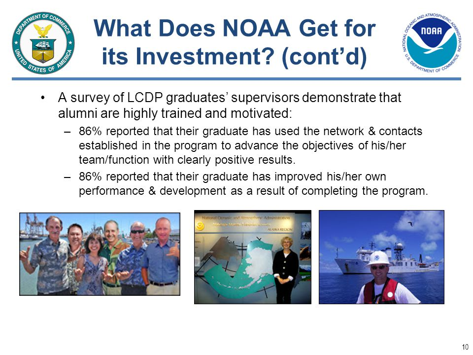 What Does NOAA Get for its Investment? (contd) A survey of LCDP graduates supervisors demonstrate that alumni are highly trained and motivated: –86% r