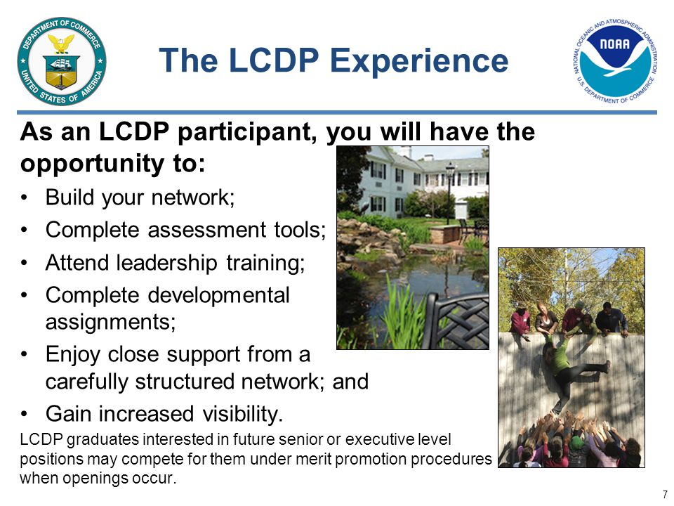 The LCDP Experience As an LCDP participant, you will have the opportunity to: Build your network; Complete assessment tools; Attend leadership trainin
