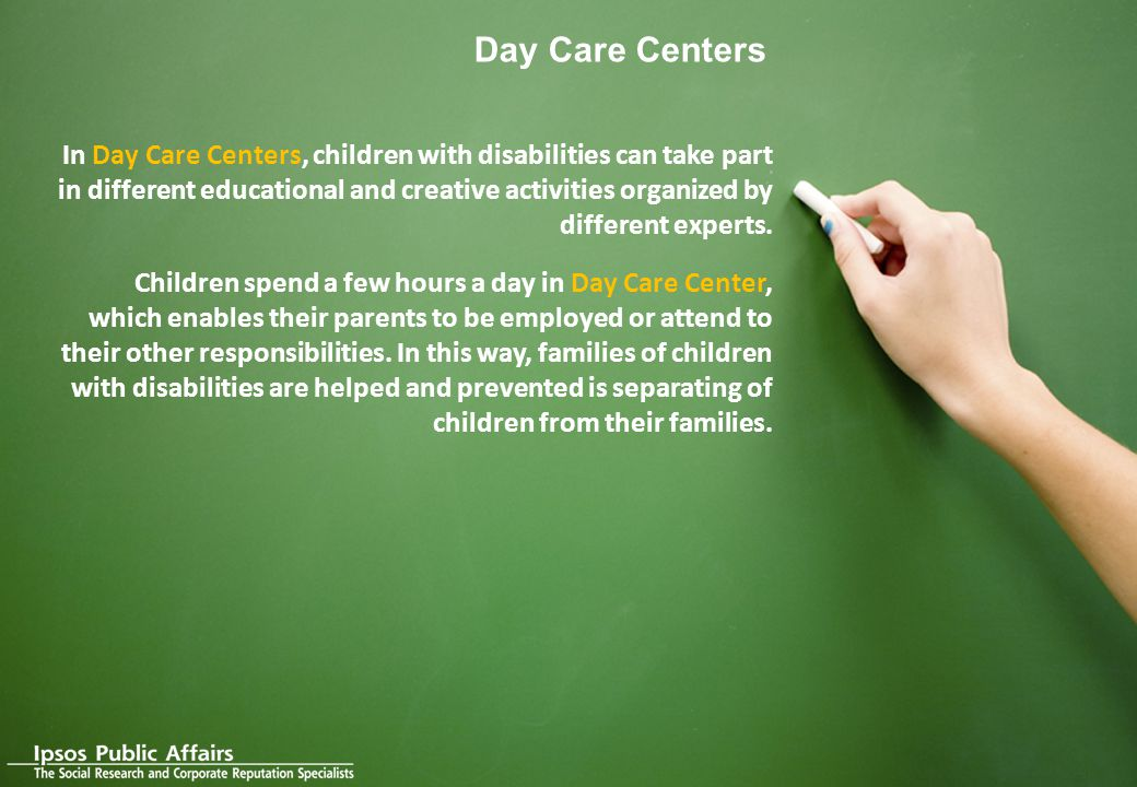 42 In Day Care Centers, children with disabilities can take part in different educational and creative activities organized by different experts.
