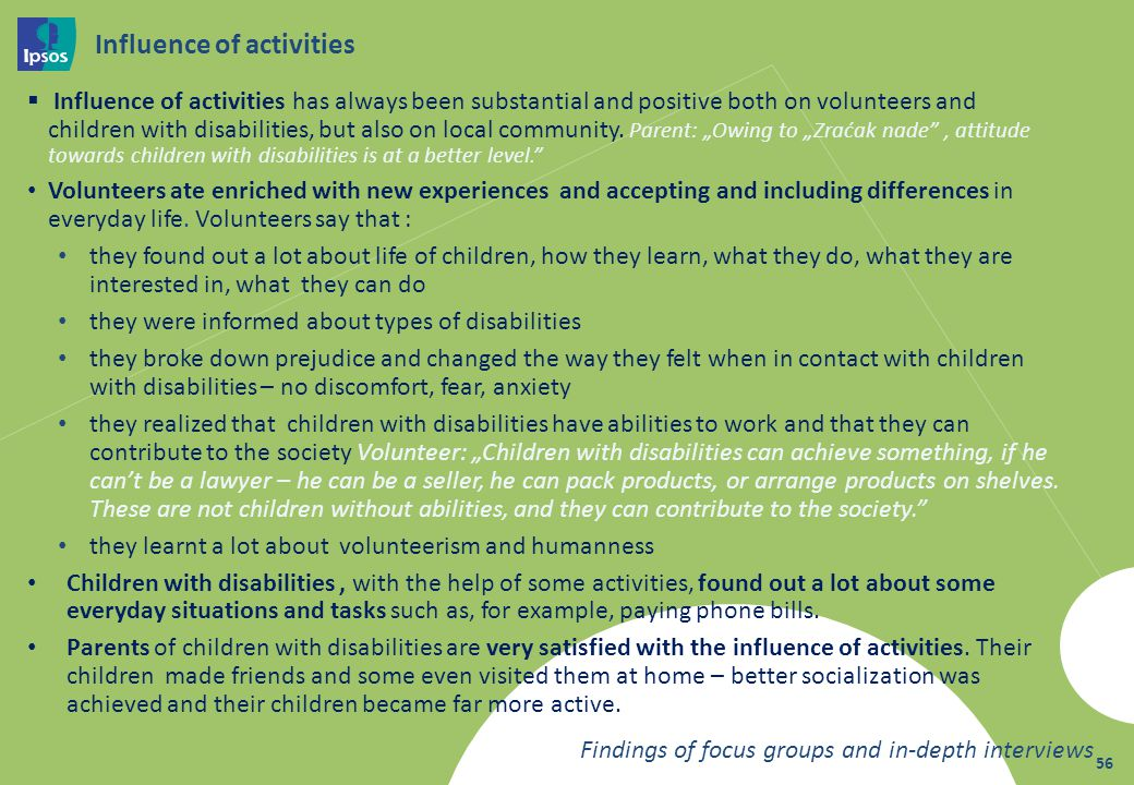 56 Influence of activities Influence of activities has always been substantial and positive both on volunteers and children with disabilities, but also on local community.