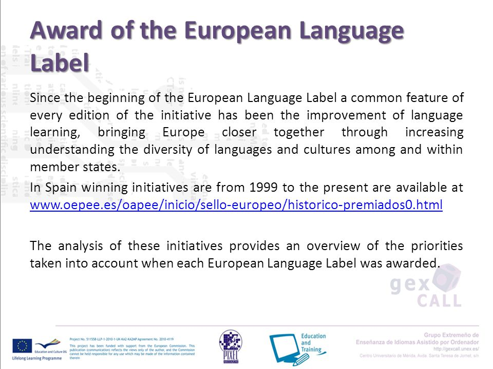 Award of the European Language Label Since the beginning of the European Language Label a common feature of every edition of the initiative has been the improvement of language learning, bringing Europe closer together through increasing understanding the diversity of languages and cultures among and within member states.