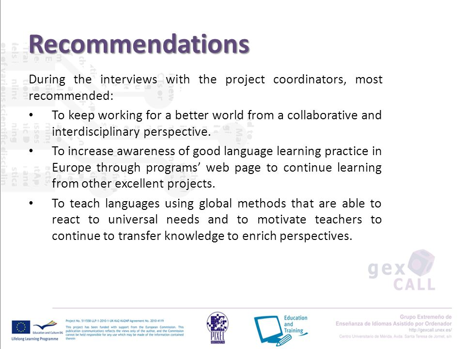 Recommendations During the interviews with the project coordinators, most recommended: To keep working for a better world from a collaborative and interdisciplinary perspective.