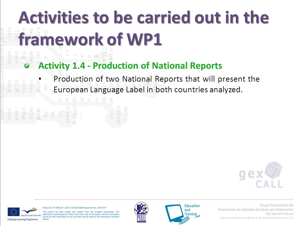 Activities to be carried out in the framework of WP1 Activity 1.4 - Production of National Reports Production of two National Reports that will present the European Language Label in both countries analyzed.