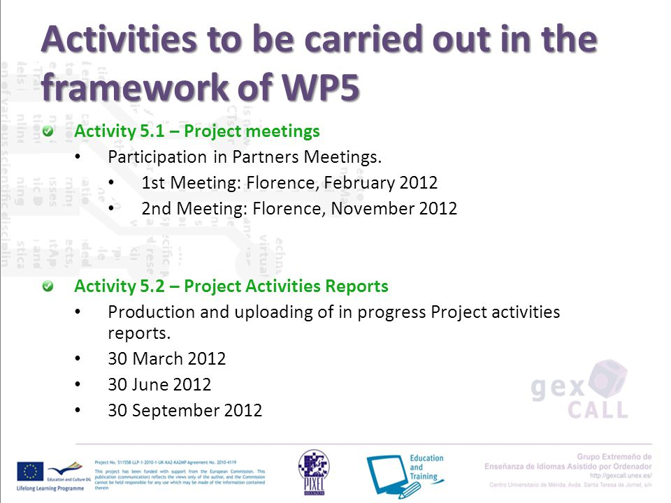 Activities to be carried out in the framework of WP5 Activity 5.1 – Project meetings Participation in Partners Meetings.