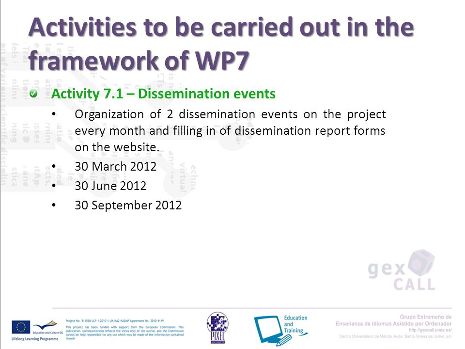 Activities to be carried out in the framework of WP7 Activity 7.1 – Dissemination events Organization of 2 dissemination events on the project every month and filling in of dissemination report forms on the website.