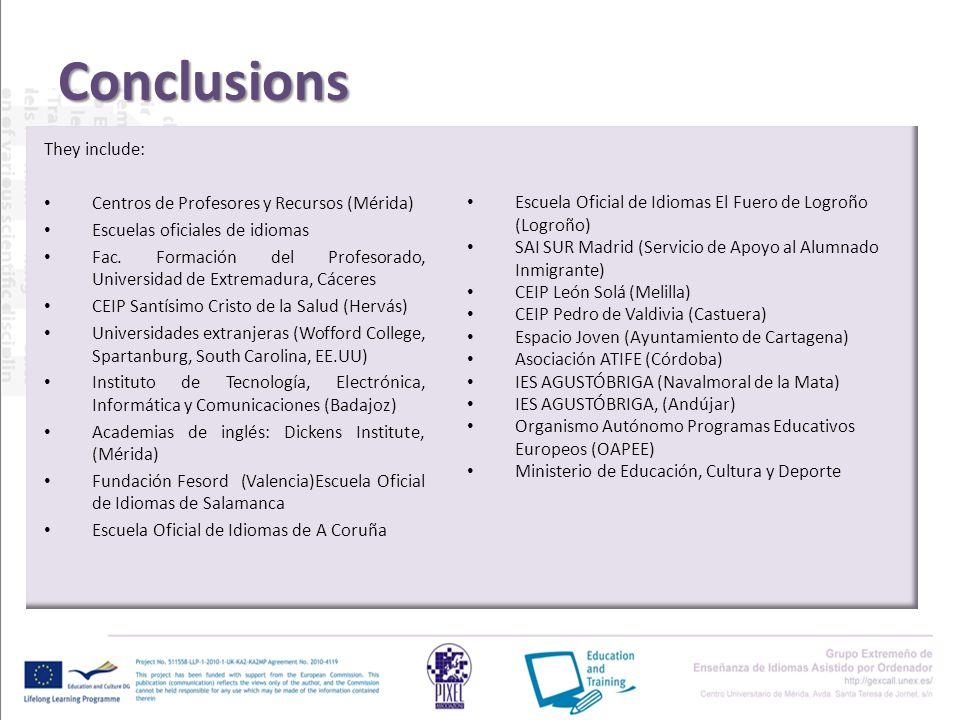 Conclusions They include: Centros de Profesores y Recursos (Mérida) Escuelas oficiales de idiomas Fac. Formación del Profesorado, Universidad de Extre