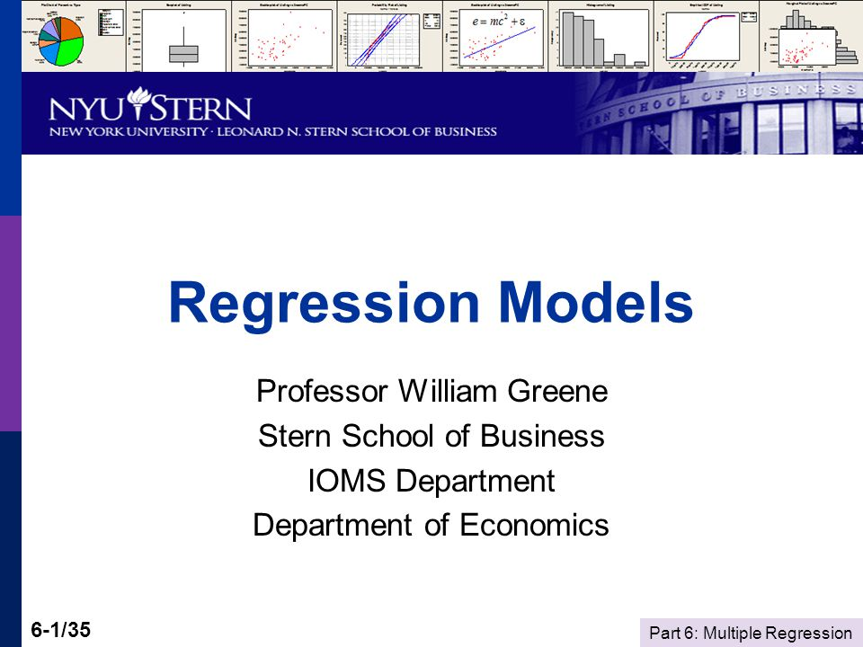 Part 6: Multiple Regression 6-1/35 Regression Models Professor William Greene Stern School of Business IOMS Department Department of Economics