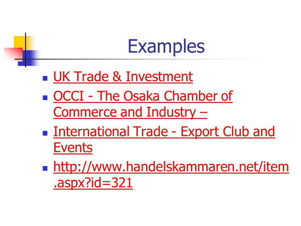 Examples UK Trade & Investment OCCI - The Osaka Chamber of Commerce and Industry – OCCI - The Osaka Chamber of Commerce and Industry – International Trade - Export Club and Events International Trade - Export Club and Events http://www.handelskammaren.net/item.aspx?id=321 http://www.handelskammaren.net/item.aspx?id=321