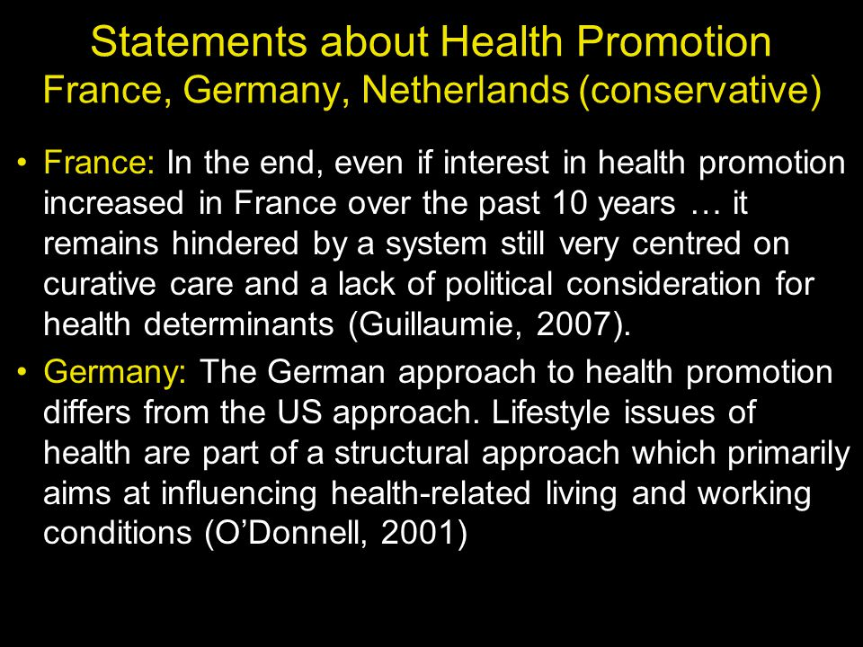 Statements about Health Promotion France, Germany, Netherlands (conservative) France: In the end, even if interest in health promotion increased in Fr