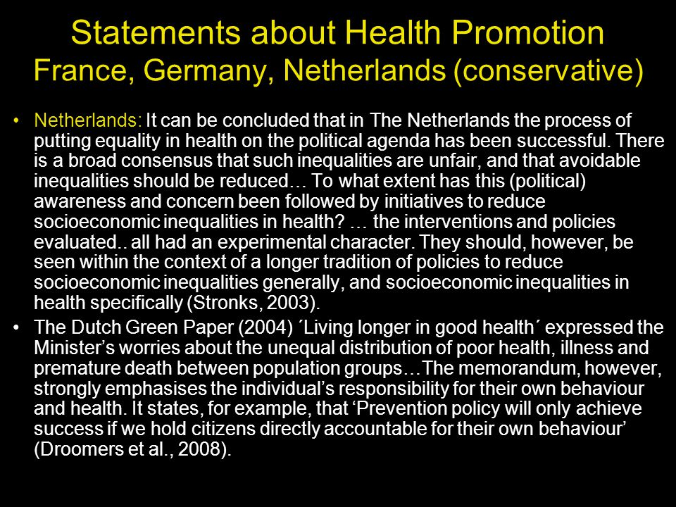 Statements about Health Promotion France, Germany, Netherlands (conservative) Netherlands: It can be concluded that in The Netherlands the process of putting equality in health on the political agenda has been successful.