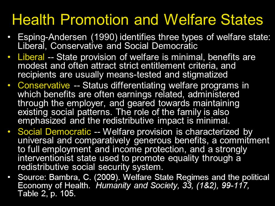 Health Promotion and Welfare States Esping-Andersen (1990) identifies three types of welfare state: Liberal, Conservative and Social Democratic Libera