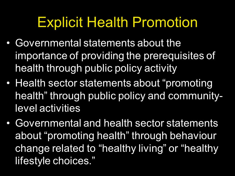 Explicit Health Promotion Governmental statements about the importance of providing the prerequisites of health through public policy activity Health