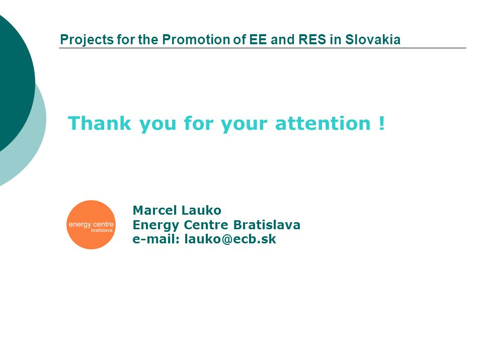 Projects for the Promotion of EE and RES in Slovakia Thank you for your attention .