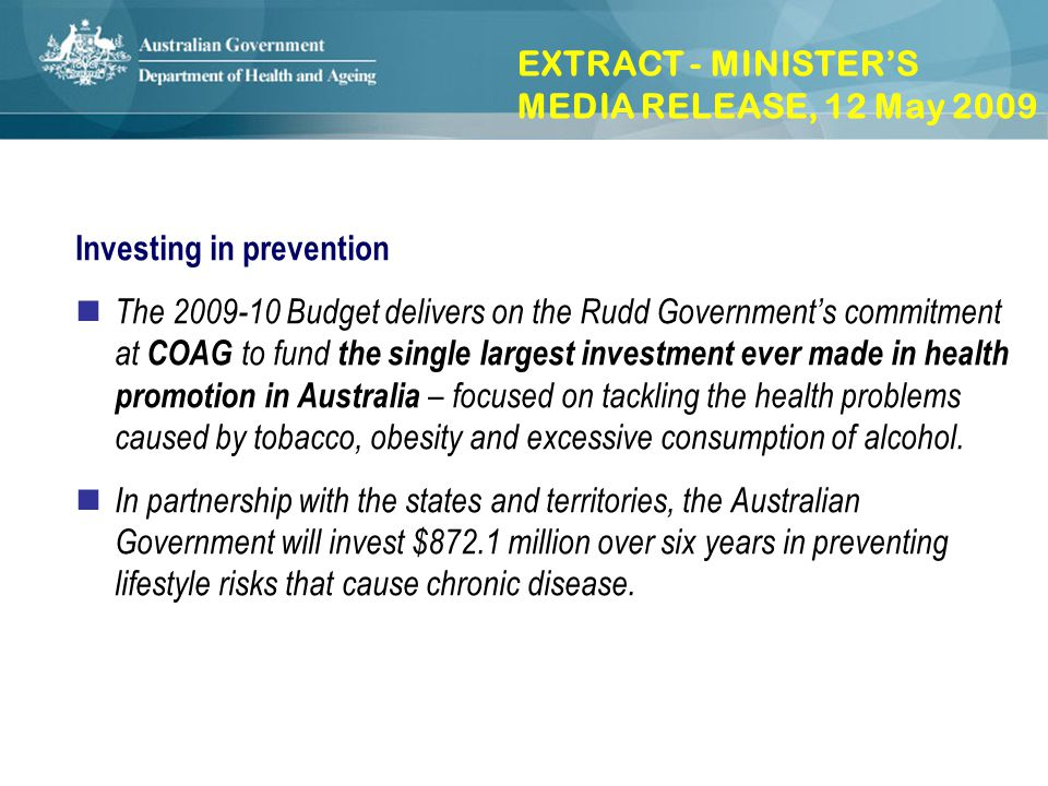 Investing in prevention The 2009-10 Budget delivers on the Rudd Governments commitment at COAG to fund the single largest investment ever made in heal