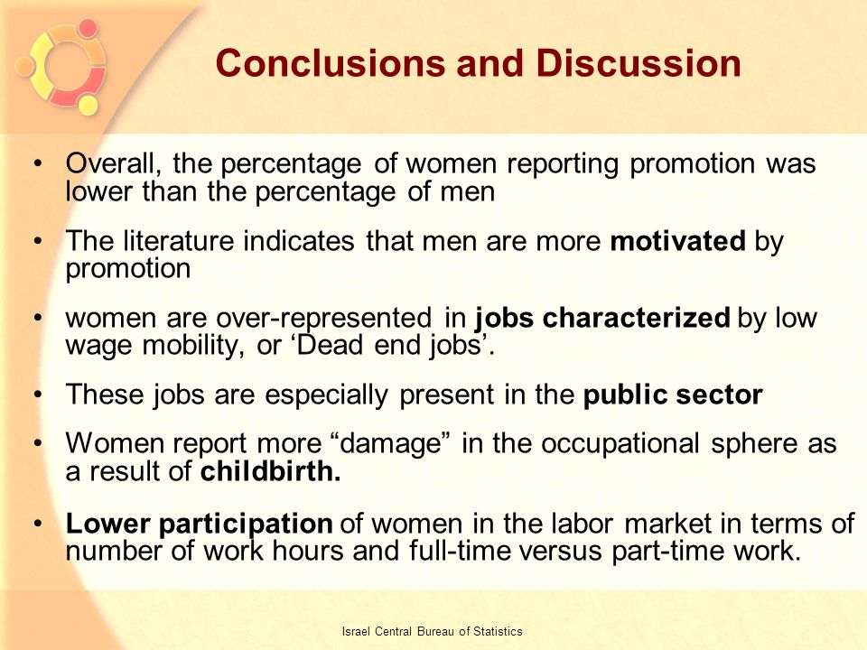 16 Conclusions and Discussion Overall, the percentage of women reporting promotion was lower than the percentage of men The literature indicates that men are more motivated by promotion women are over-represented in jobs characterized by low wage mobility, or Dead end jobs.