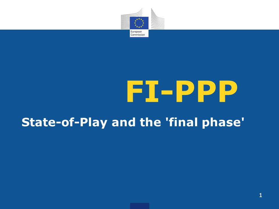 FI-PPP State-of-Play and the 'final phase' 1