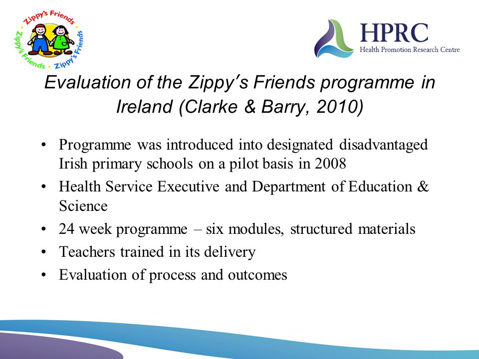 Evaluation of the Zippys Friends programme in Ireland (Clarke & Barry, 2010) Programme was introduced into designated disadvantaged Irish primary scho