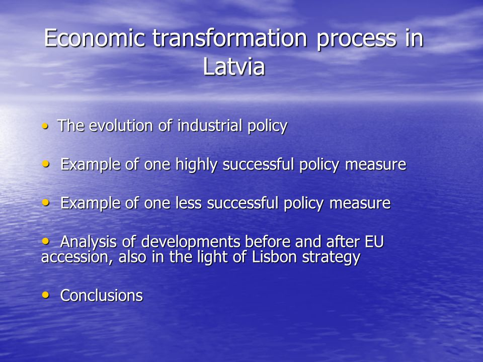 Economic transformation process in Latvia The evolution of industrial policy The evolution of industrial policy Example of one highly successful polic