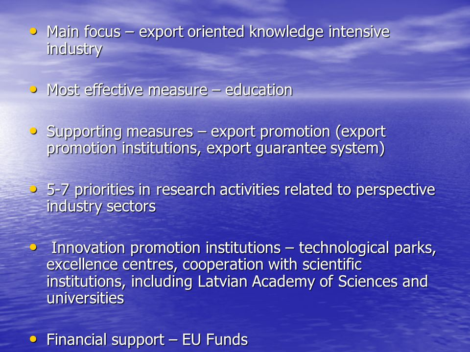 Main focus – export oriented knowledge intensive industry Main focus – export oriented knowledge intensive industry Most effective measure – education